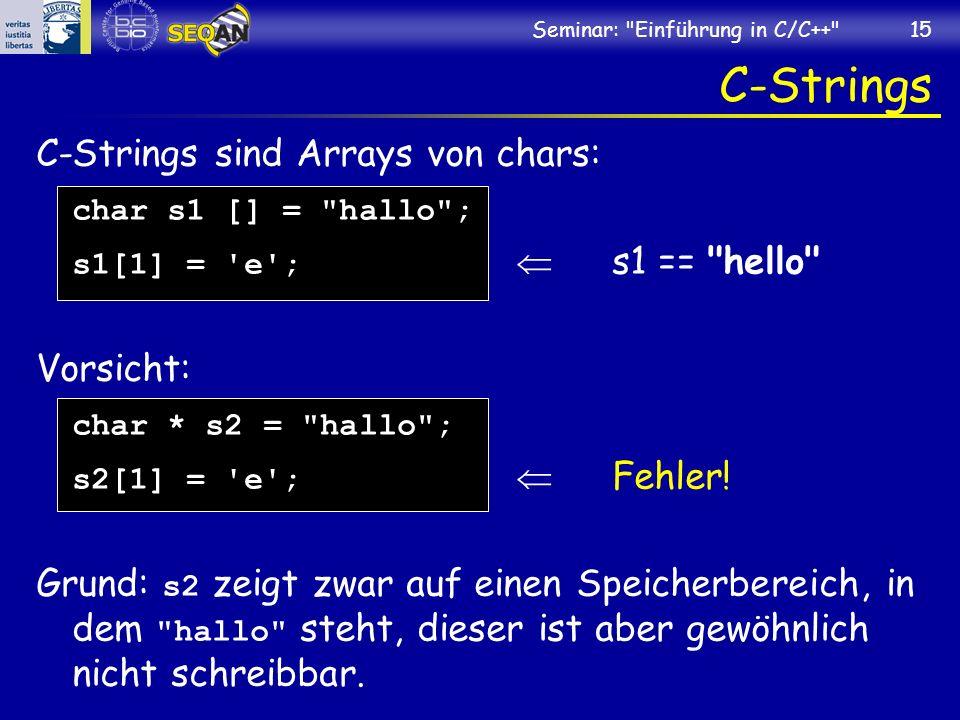 C-Strings C-Strings sind Arrays von chars: char s1 [] = hallo ;